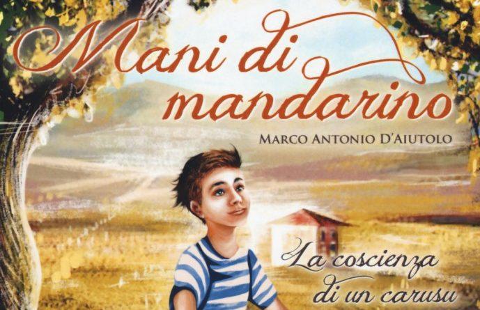 """Intervista a Marco Antonio D'Aiutolo, autore di 'Mani di mandarino – La coscienza di un carusu': """"Il mio romanzo è un esperimento filosofico-morale"""""""